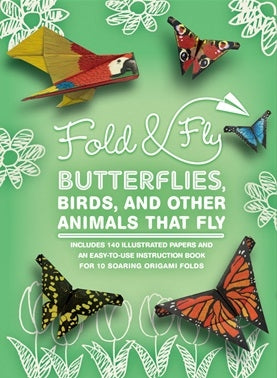 Fold And Fly Origami: Butterflies Birds And Other Animals That Fly