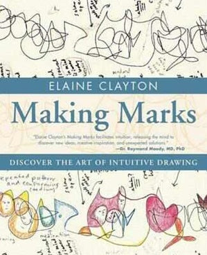 Making Marks - Discover the Art Of Intuitive Drawing