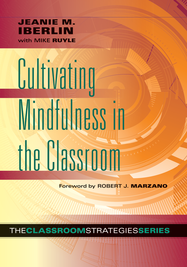 Cultivating Mindfulness in the Classroom - The Classroom Strategies Series