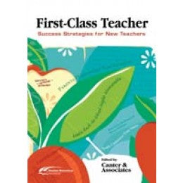 First Class Teacher - Success Strategies for New Teachers