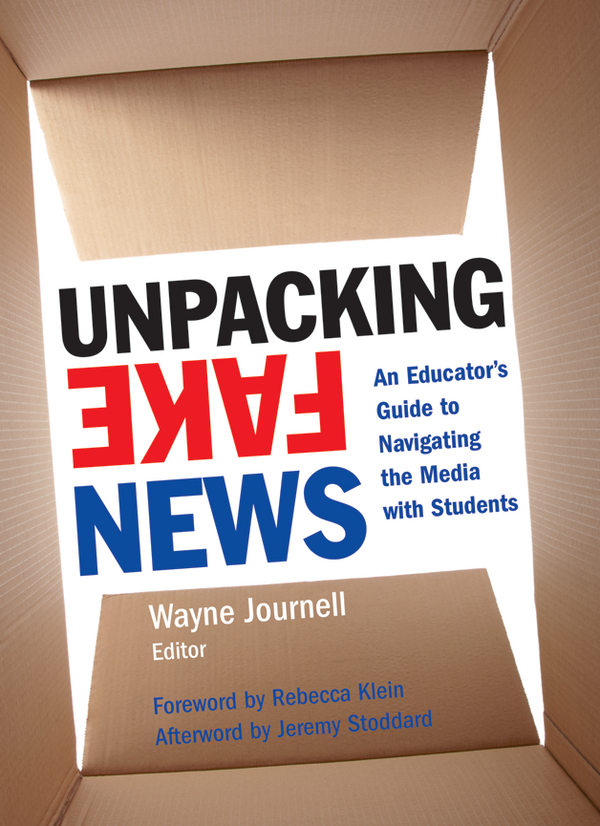 Unpacking Fake News - An Educators Guide to Navigating the Media with Students