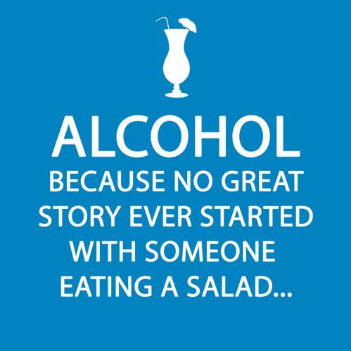 "5"" x 5"" cocktail napkin with quote: Alcohol because no great story ever started with a salad..."