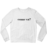 Laden Sie das Bild in den Galerie-Viewer, come va? - Sweatshirt Unisex
