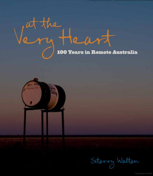 At The Very Heart - 100 Years In Remote Australia (Book)