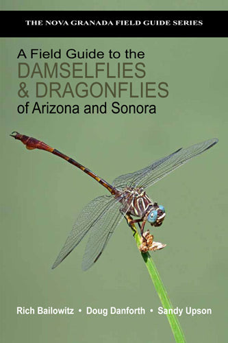 A Field Guide to the Damselflies & Dragonflies of Arizona and Sonora
