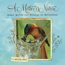 A Mother's Nature - Quips, Quotes and Musings on Motherhood
