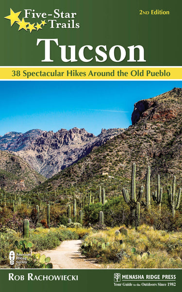 Five Star Trails:  Tucson - 30 Spectacular Hikes Around the Old Pueble