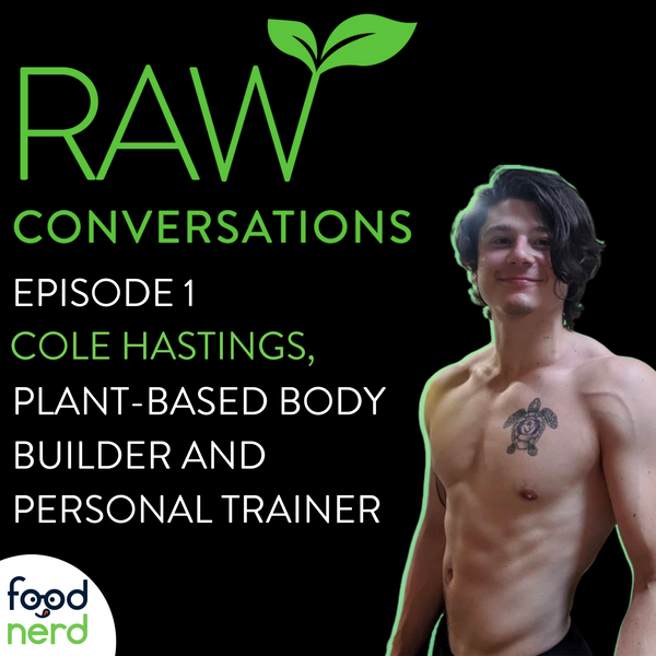 RAW Conversations: Episode 1 - Tips From Plant-Based Body Builder & Personal Trainer Cole Hastings