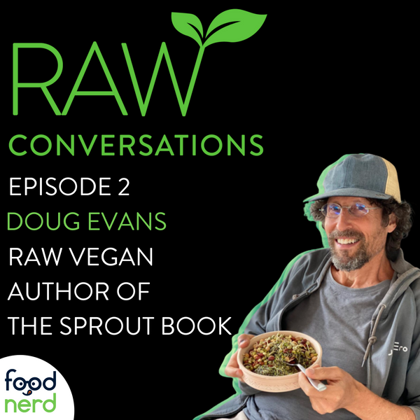 RAW Conversations: Episode 2 - A Conversation All About Sprouts with Doug Evans, The Author of 'The Sprout Book'