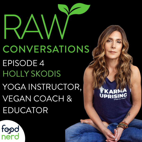 RAW Conversations Episode 4: Emotional Eating with Yoga Instructor, Holly Skodis