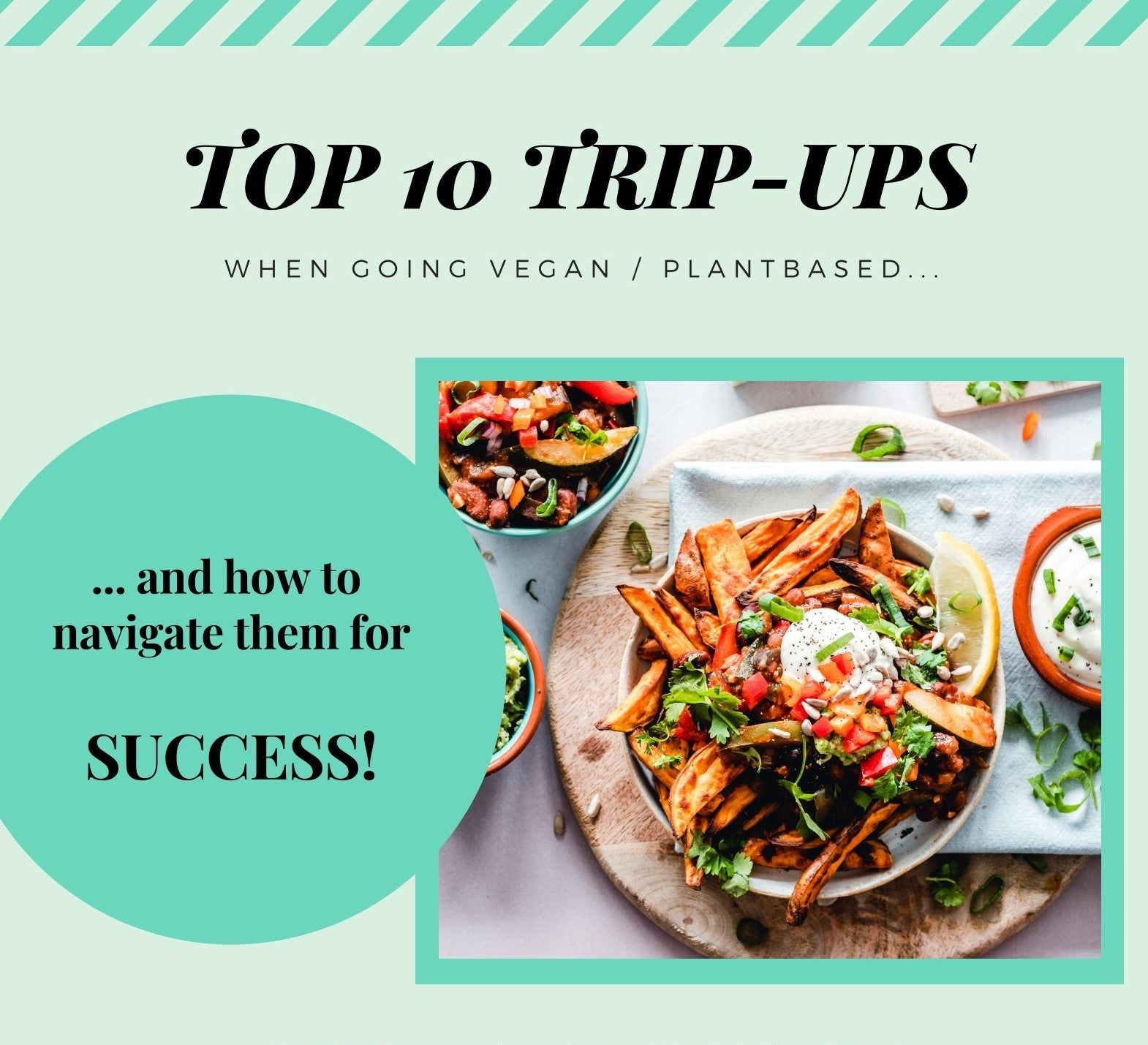 The TOP 10 TRIP-UPS to going vegan/plantbased... and how to navigate them for SUCCESS!