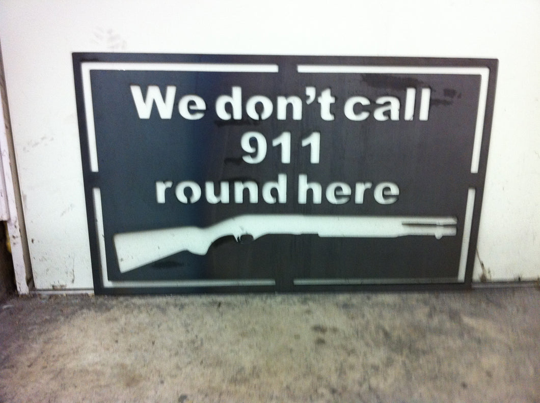 We don't call 911 round here Metal sign.