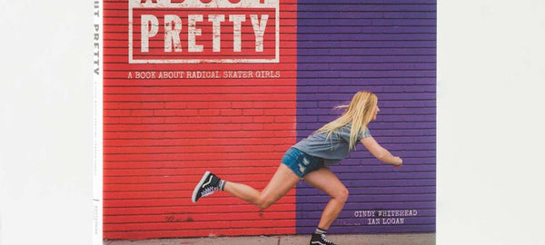 Behind the Book: It's Not About Pretty: A Book About Radical Skater Girls