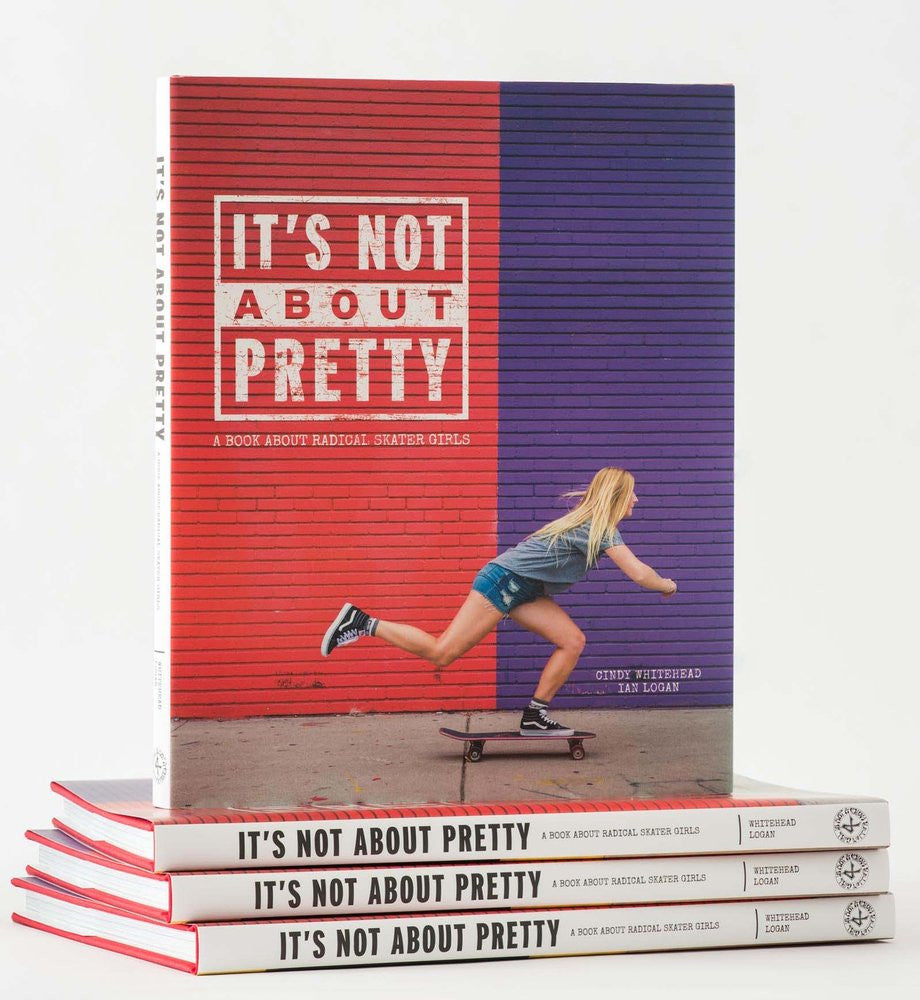 It's Not About Pretty: A BOOK ABOUT RADICAL SKATER GIRL (Girl Is Not A 4 Letter Word)