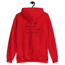 Load image into Gallery viewer, TOO CLOSE UNISEX HOODIE