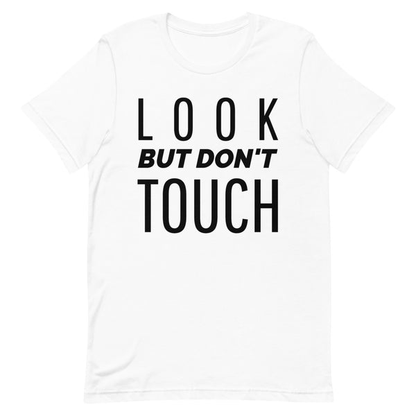 LOOK BUT DON'T TOUCH Short-Sleeve Unisex T-Shirt