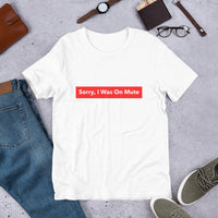 SORRY I WAS ON MUTE Short-Sleeve Unisex T-Shirt
