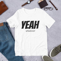 YEAH WHATEVER Short-Sleeve Unisex T-Shirt