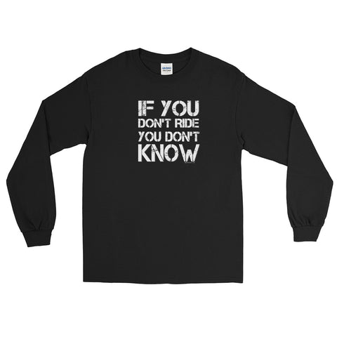If You Don't Ride You Don't Know Long Sleeve Shirt - White