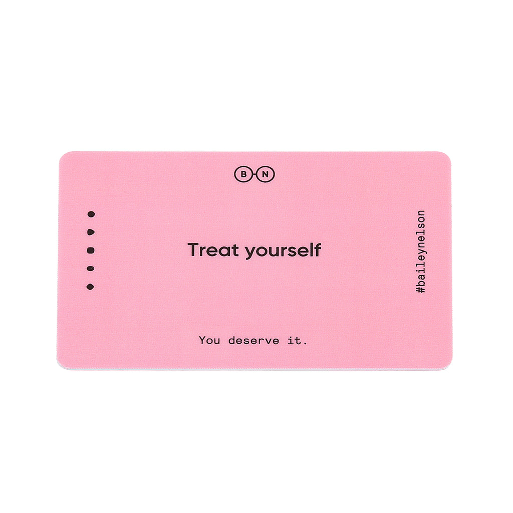 Treat Yourself. You deserve it.