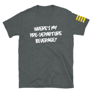 Where's My Pre-Departure Beverage? T-Shirt
