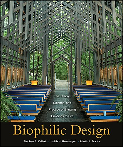 Biophilic Design: The Theory, Science and Practice of Bringing Buildings to Life Book by Judith Heerwagen, Martin Mador, and Stephen R. Kellert