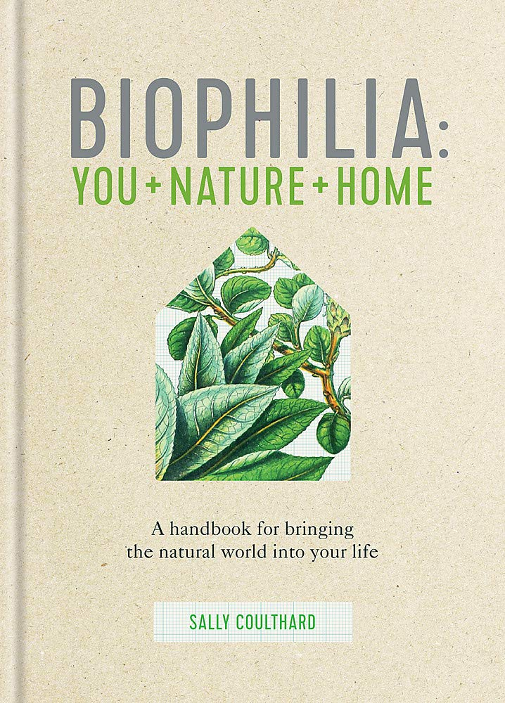 Biophilia: You + Nature + Home Book by Coulthard Sally