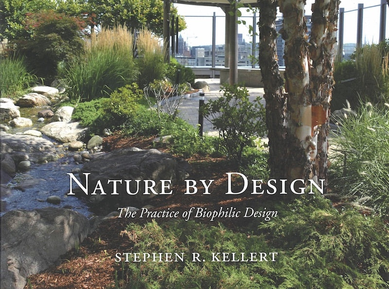 Nature by Design: The Practice of Biophilic Design Book by Stephen R. Kellert