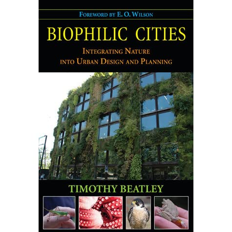 Biophilic Cities: Integrating Nature into Urban Design and Planning, Book by Timothy Beatley