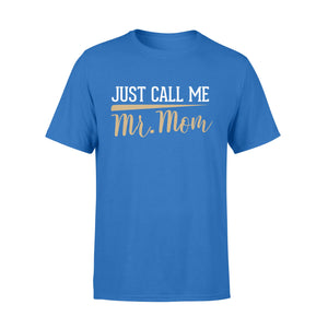 GearUnique Just Call Me Mr Mom Funny Father Day Gift - Standard T-shirt