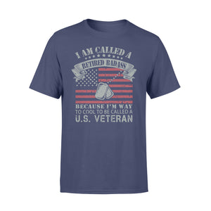 GearUnique I'm Called Retired Badass Because I'm Way Too Cool To Called Us Veteran 2 - Standard T-shirt