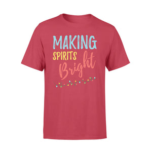 GearUnique Christmas Quotes Making Spirits Bright Christmas Shirt - Standard T-shirt