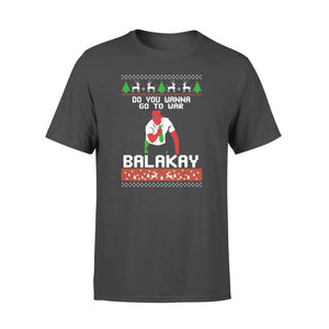 GearUnique Merry Christmas Funny Movies Do You Wanna Go To War Balakay Ugly - Standard T-shirt