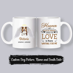 Custom Memorial Mug - Heaven Will Never Be Paradise Unless My DOG Is There Waiting For Me