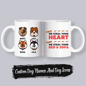 Custom Pet Mug - First We Steal Your Heart Then We Steal Your Bed and Sofa