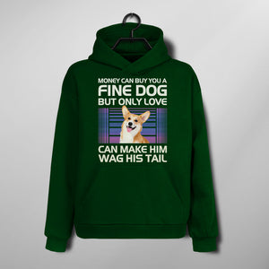 Custom Funny Pet Hoodie - Money Can Buy You A Fine Dog, But Only Love Can Make Him Wag His Tail