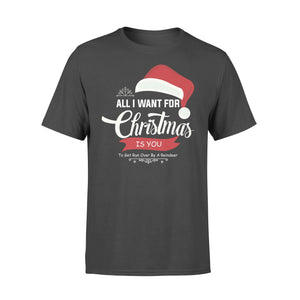 GearUnique All I Want For Christmas Is You To Get Run Funny Shirt - Standard T-shirt