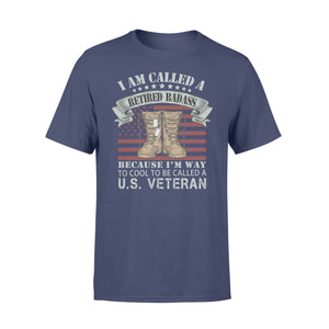 GearUnique I'm Called Retired Badass Because I'm Way Too Cool To Called Us Veteran - Standard T-shirt