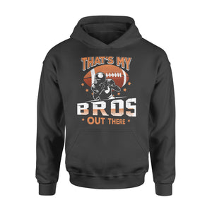 Gearunique That's My BrosOut There Football Lovers Gift - Standard Hoodie