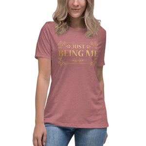 Just being me Women's Relaxed T-Shirt