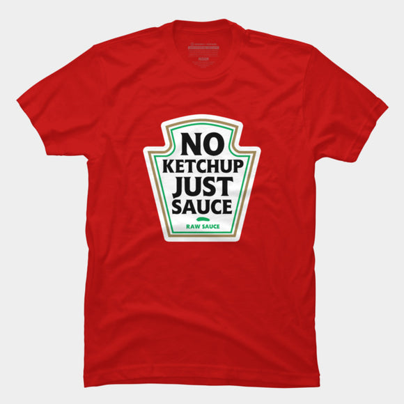 No Ketchup Just Sauce T Shirts By Dumbshirts Design By Humans