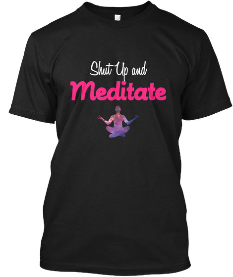 Shut Up And Meditate T Shirt Hoodie