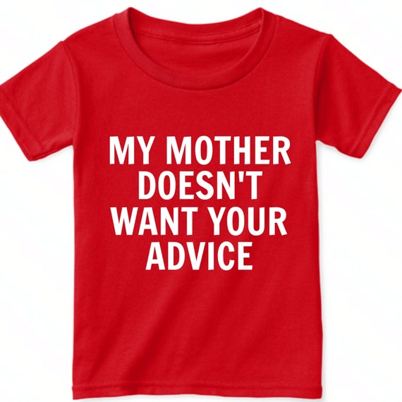 My Mother Doesnt Want Your Advice Shirt New Mommy To Be