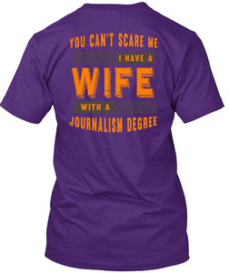 I Have A Wife With A Journalism Degree T Shirt You Cant Scare Me