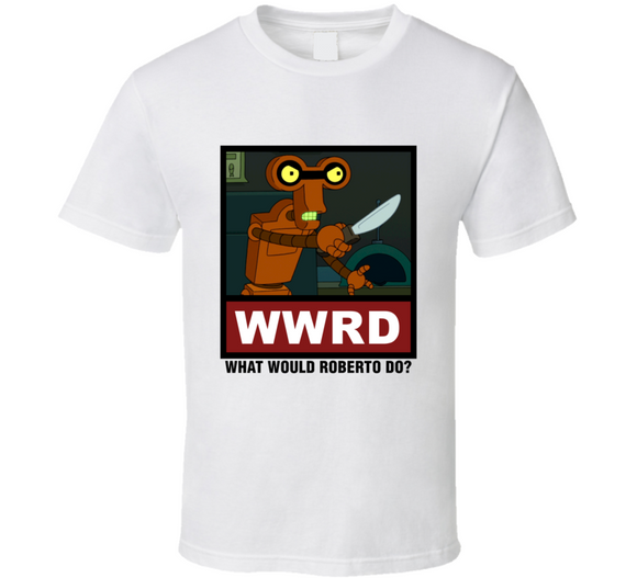 What Would Roberto Do Wwrd Futurama Tshirt