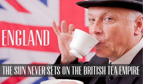 England, The sun never sets on the British tea empire