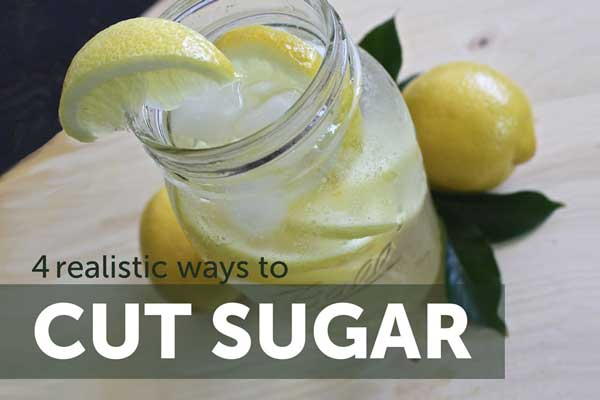 4 realistic ways to cut sugar