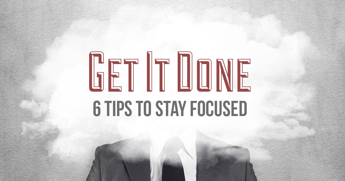 6 tips to stay focused