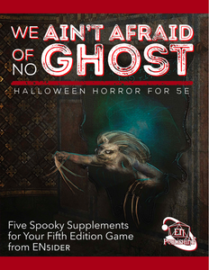We Ain't Afraid Of No Ghost: Halloween Horror for 5E