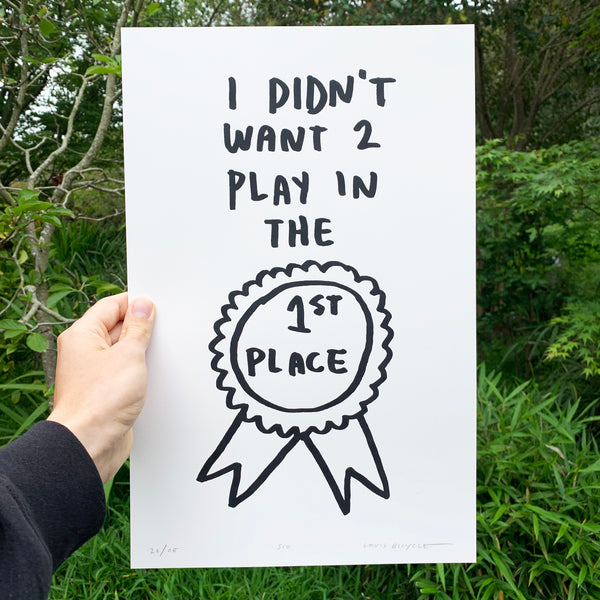 "Screen printed poster by artist Louis Bicycle with award ribbon. Text ""I didn't want 2 play in the 1st Place."""
